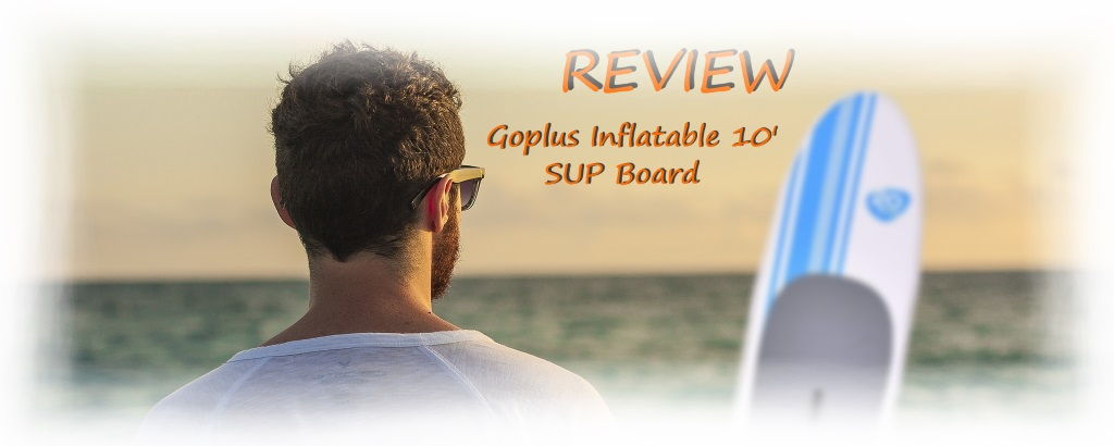 Goplus Inflatable 10' SUP Board Review
