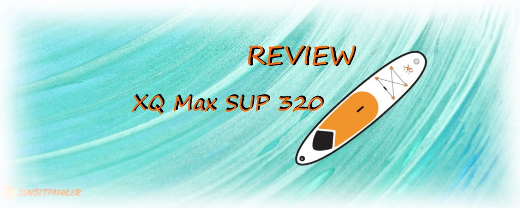 XQ Max SUP 320 Review