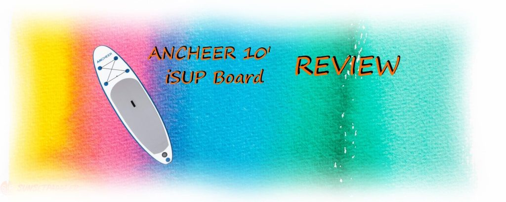 ANCHEER 10' iSUP Board Review