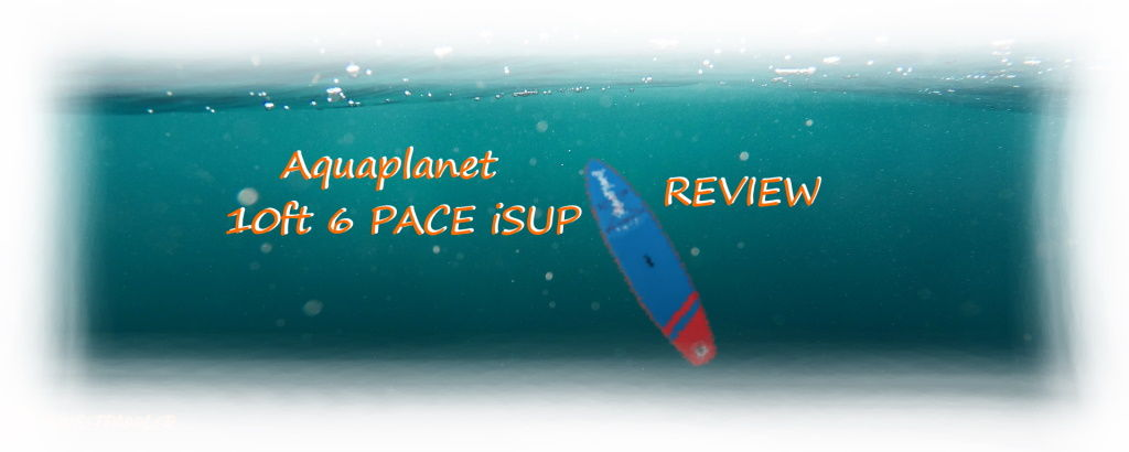 Aquaplanet 10ft 6 PACE iSUP Review