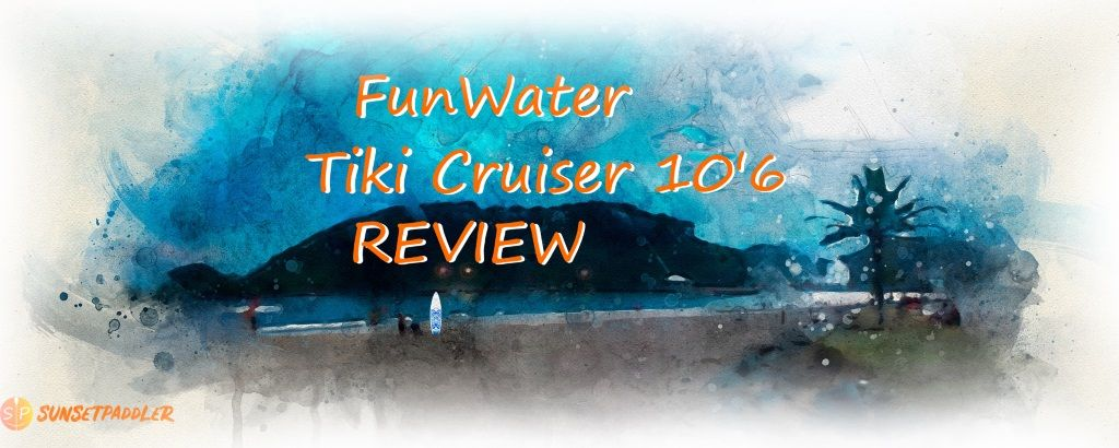 FunWater 10'6 Tiki Cruiser iSUP Board Review